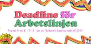 DEADLINE FÖR ARBETSLINJEN - utåtriktad del av Nationell basinkomstträff 2014